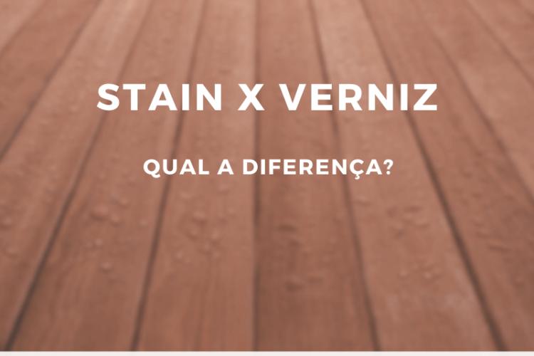 Stain ou Verniz. Qual é a diferença e quando utilizá-los?