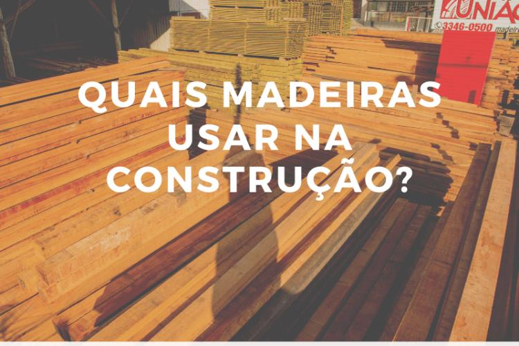 Quais madeiras usar na construção?